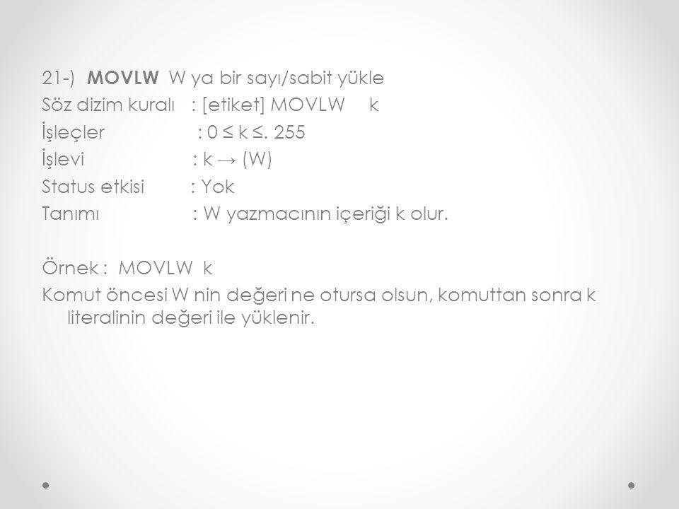 21-) MOVLW W ya bir sayı/sabit yükle Söz dizim kuralı : [etiket] MOVLW k İşleçler : 0 ≤ k ≤.